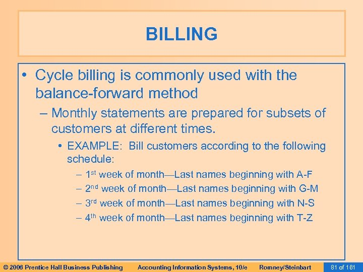 BILLING • Cycle billing is commonly used with the balance-forward method – Monthly statements