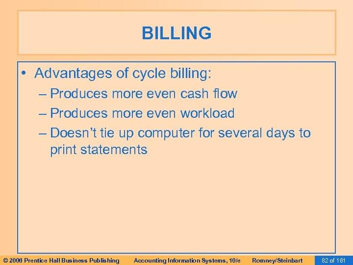 BILLING • Advantages of cycle billing: – Produces more even cash flow – Produces