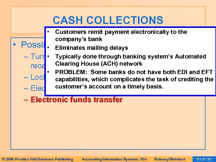 CASH COLLECTIONS • • Customers remit payment electronically to the company's bank Possible. Eliminates