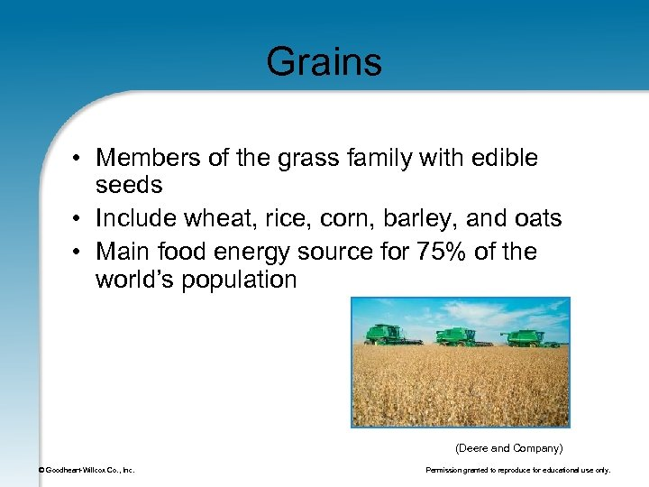 Grains • Members of the grass family with edible seeds • Include wheat, rice,