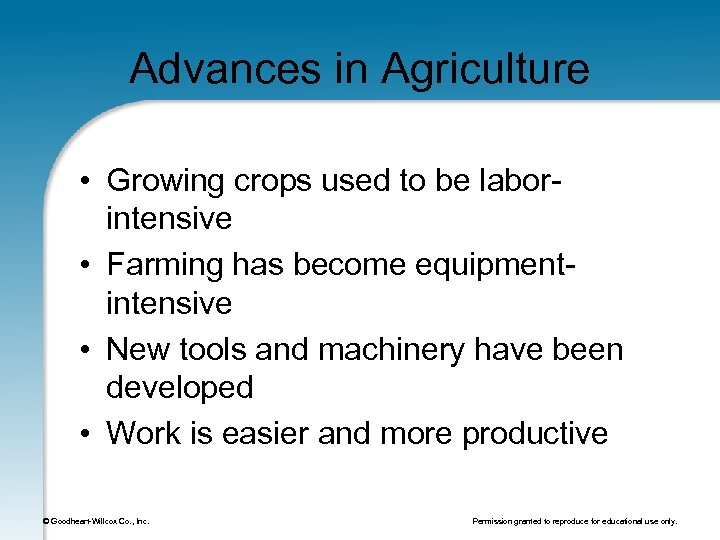 Advances in Agriculture • Growing crops used to be laborintensive • Farming has become