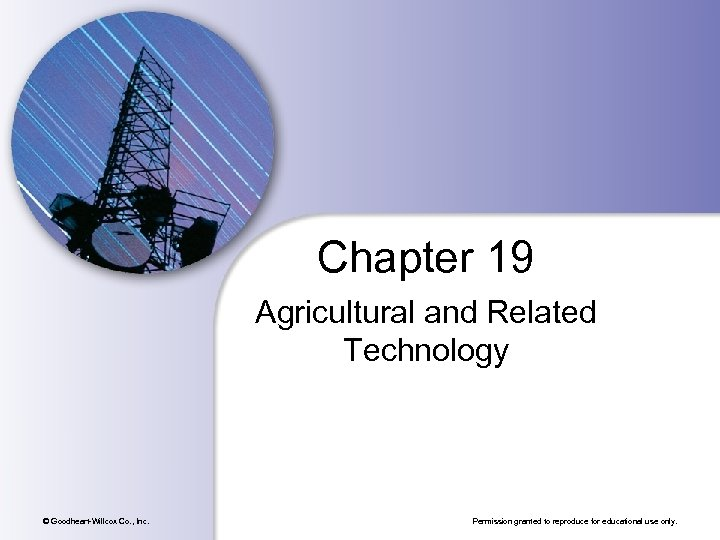 Chapter 19 Agricultural and Related Technology © Goodheart-Willcox Co. , Inc. Permission granted to