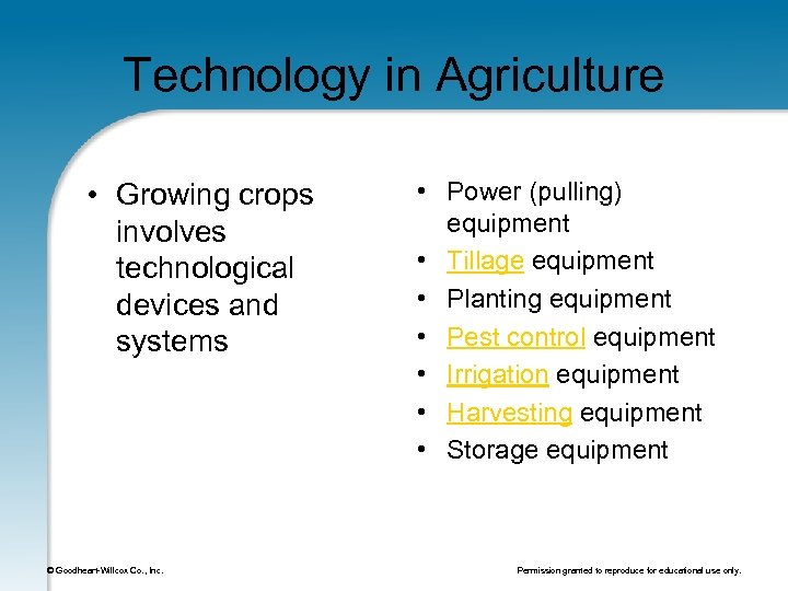 Technology in Agriculture • Growing crops involves technological devices and systems © Goodheart-Willcox Co.