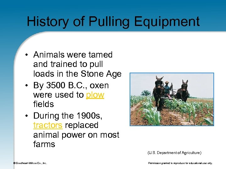 History of Pulling Equipment • Animals were tamed and trained to pull loads in