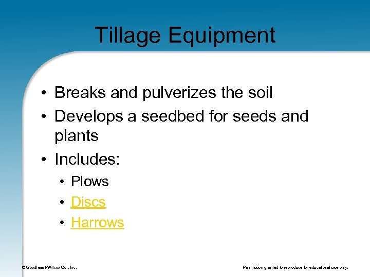 Tillage Equipment • Breaks and pulverizes the soil • Develops a seedbed for seeds