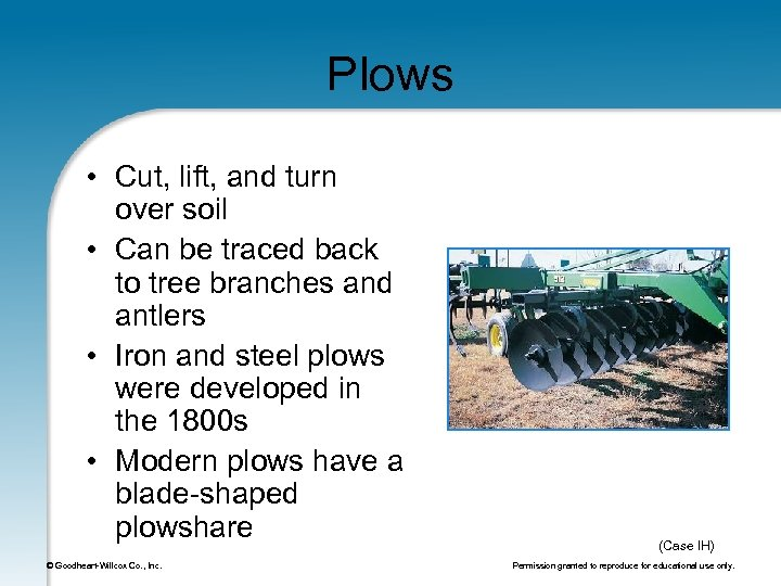 Plows • Cut, lift, and turn over soil • Can be traced back to