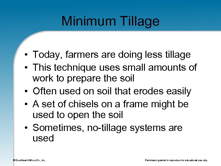 Minimum Tillage • Today, farmers are doing less tillage • This technique uses small