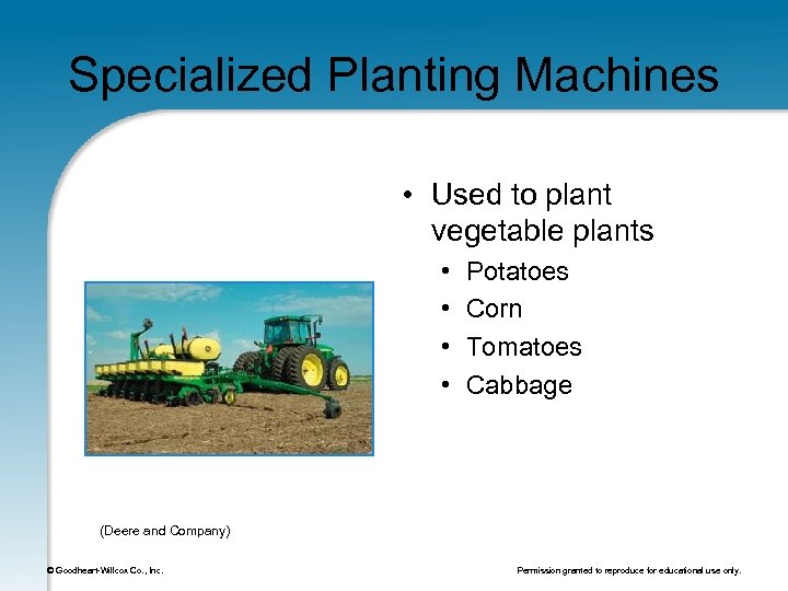 Specialized Planting Machines • Used to plant vegetable plants • • Potatoes Corn Tomatoes