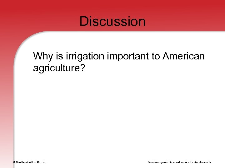 Discussion Why is irrigation important to American agriculture? © Goodheart-Willcox Co. , Inc. Permission