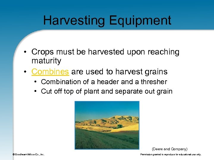 Harvesting Equipment • Crops must be harvested upon reaching maturity • Combines are used