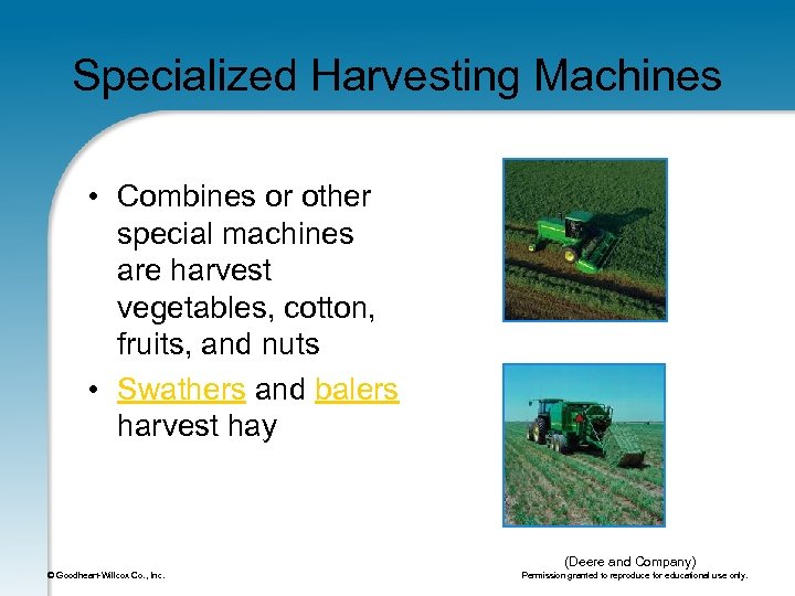Specialized Harvesting Machines • Combines or other special machines are harvest vegetables, cotton, fruits,