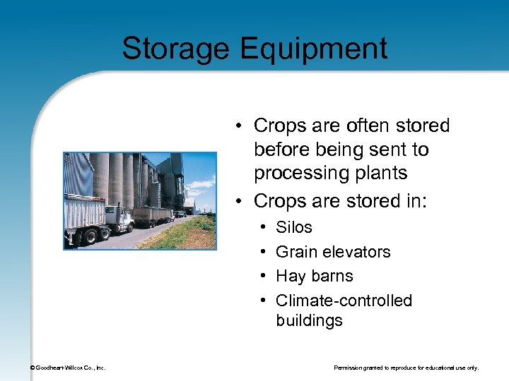 Storage Equipment • Crops are often stored before being sent to processing plants •