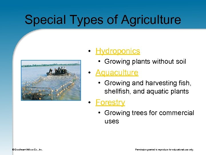 Special Types of Agriculture • Hydroponics • Growing plants without soil • Aquaculture •