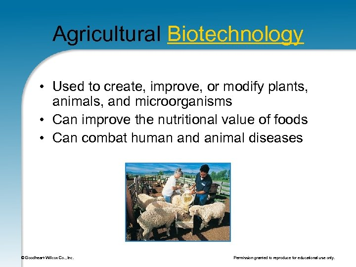 Agricultural Biotechnology • Used to create, improve, or modify plants, animals, and microorganisms •