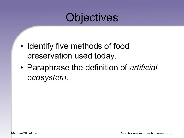 Objectives • Identify five methods of food preservation used today. • Paraphrase the definition