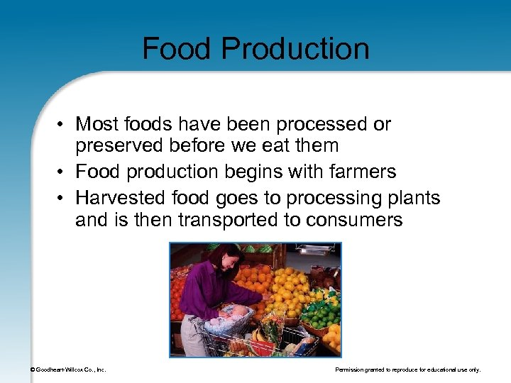 Food Production • Most foods have been processed or preserved before we eat them