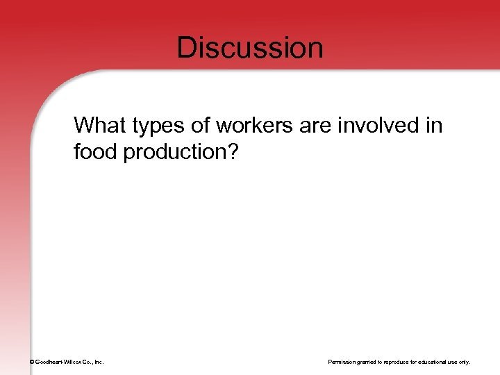 Discussion What types of workers are involved in food production? © Goodheart-Willcox Co. ,