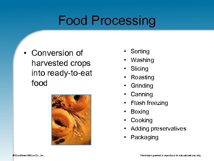 Food Processing • Conversion of harvested crops into ready-to-eat food © Goodheart-Willcox Co. ,