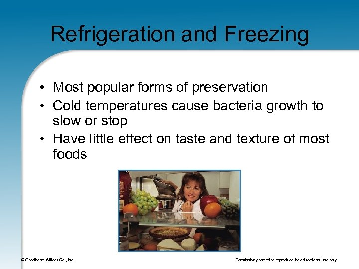 Refrigeration and Freezing • Most popular forms of preservation • Cold temperatures cause bacteria