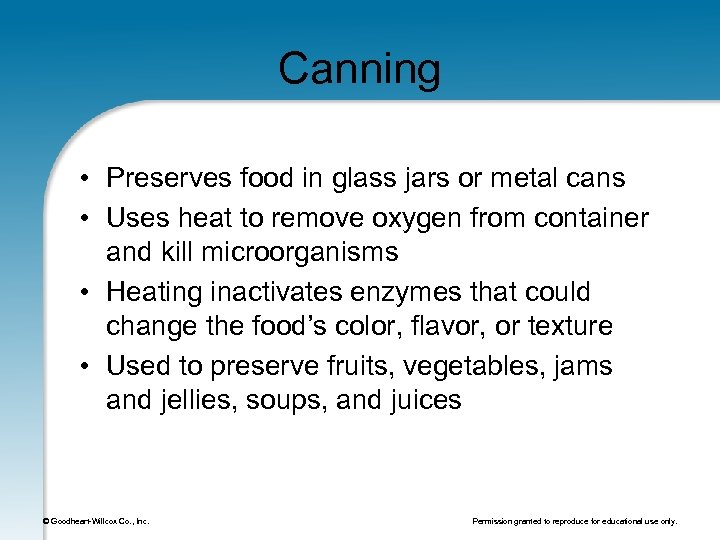 Canning • Preserves food in glass jars or metal cans • Uses heat to