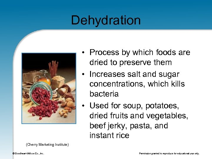Dehydration • Process by which foods are dried to preserve them • Increases salt