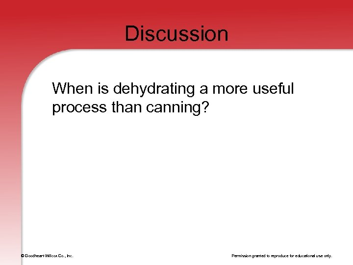 Discussion When is dehydrating a more useful process than canning? © Goodheart-Willcox Co. ,