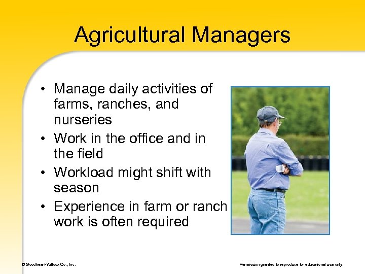 Agricultural Managers • Manage daily activities of farms, ranches, and nurseries • Work in