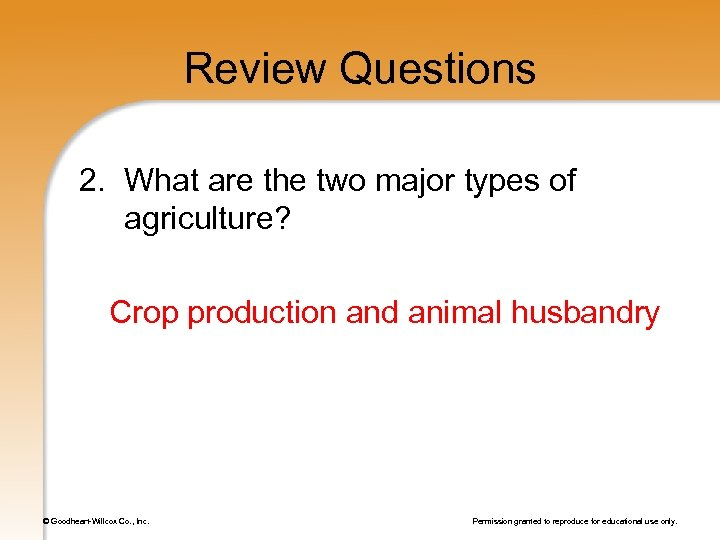 Review Questions 2. What are the two major types of agriculture? Crop production and