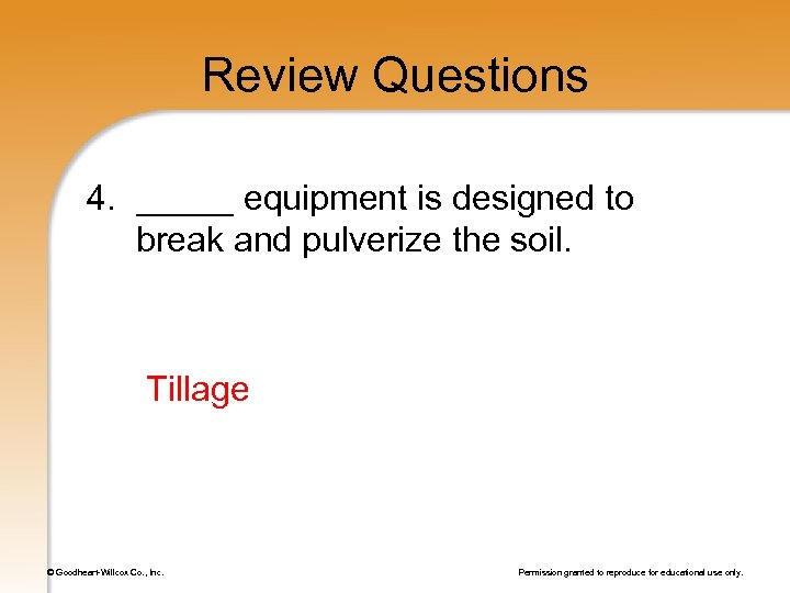 Review Questions 4. _____ equipment is designed to break and pulverize the soil. Tillage