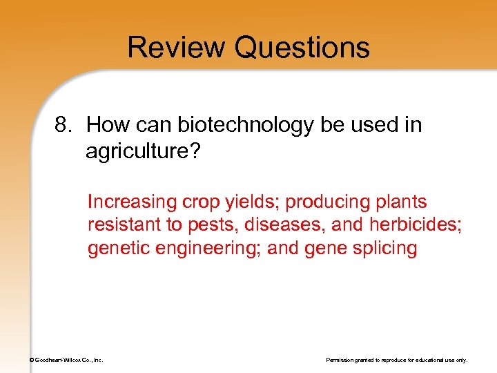 Review Questions 8. How can biotechnology be used in agriculture? Increasing crop yields; producing