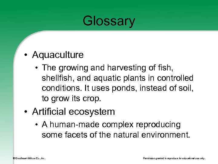 Glossary • Aquaculture • The growing and harvesting of fish, shellfish, and aquatic plants