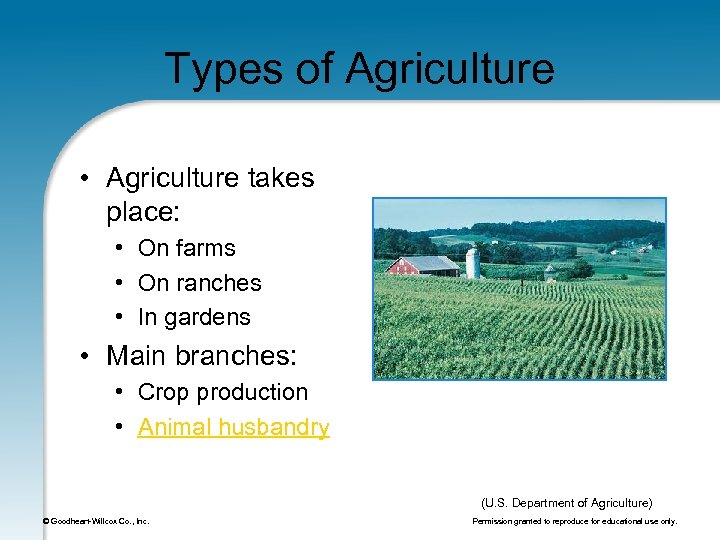 Types of Agriculture • Agriculture takes place: • On farms • On ranches •