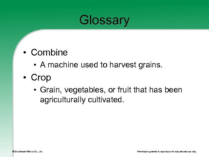Glossary • Combine • A machine used to harvest grains. • Crop • Grain,
