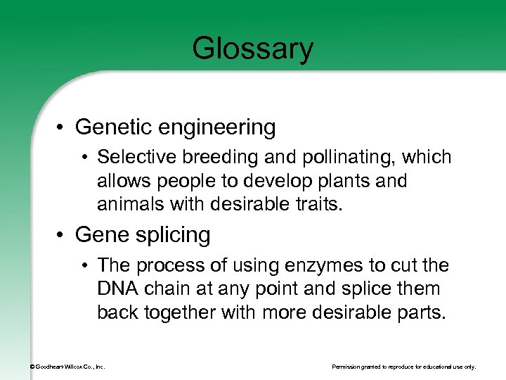 Glossary • Genetic engineering • Selective breeding and pollinating, which allows people to develop