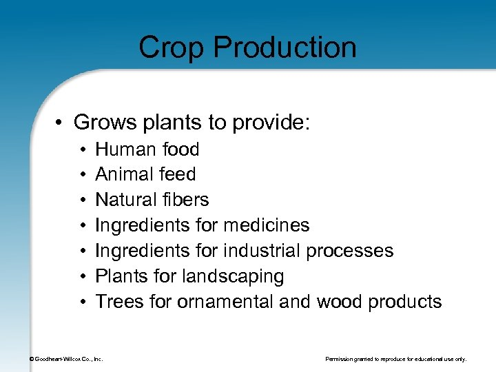Crop Production • Grows plants to provide: • • Human food Animal feed Natural