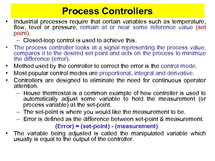 Process Controllers • Industrial processes require that certain variables such as temperature, flow, level