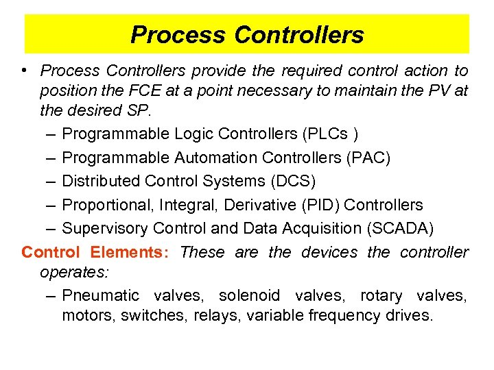Process Controllers • Process Controllers provide the required control action to position the FCE
