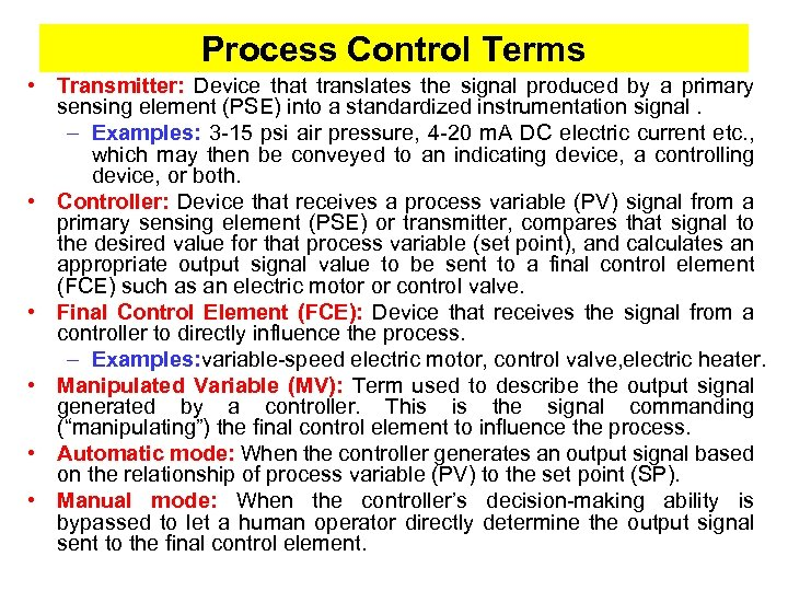 Process Control Terms • Transmitter: Device that translates the signal produced by a primary