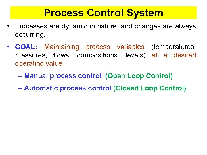 Process Control System • Processes are dynamic in nature, and changes are always occurring.