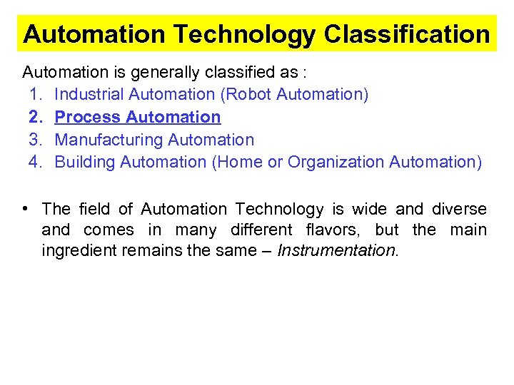 Automation Technology Classification Automation is generally classified as : 1. Industrial Automation (Robot Automation)