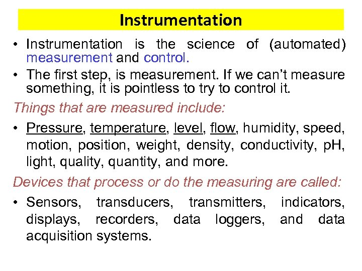 Instrumentation • Instrumentation is the science of (automated) measurement and control. • The first