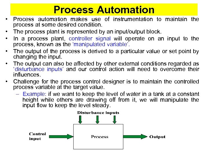 Process Automation • Process automation makes use of instrumentation to maintain the process at