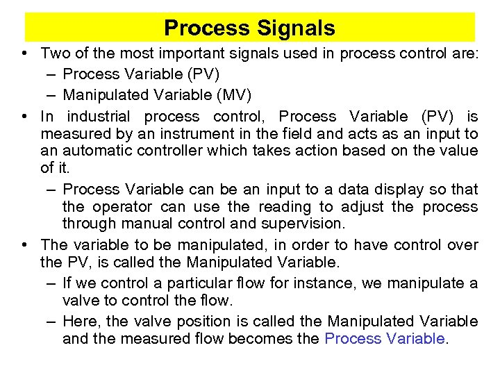 Process Signals • Two of the most important signals used in process control are: