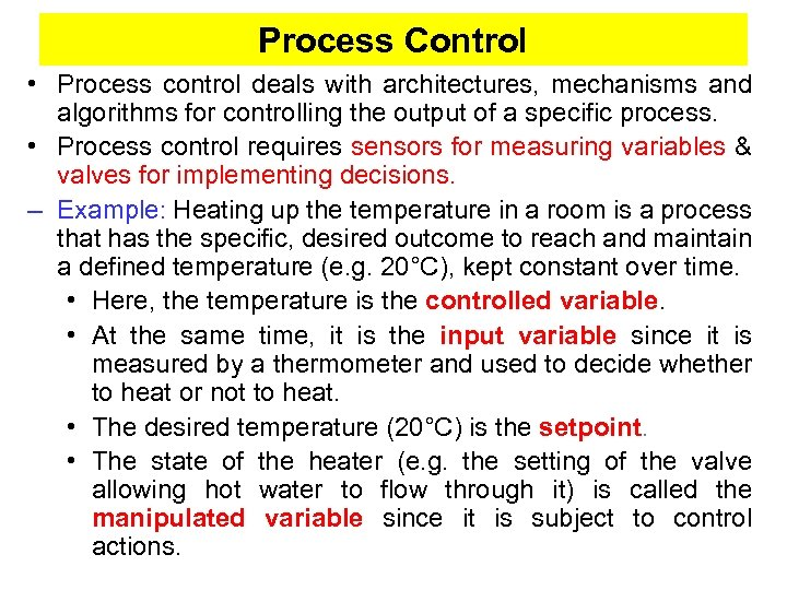 Process Control • Process control deals with architectures, mechanisms and algorithms for controlling the