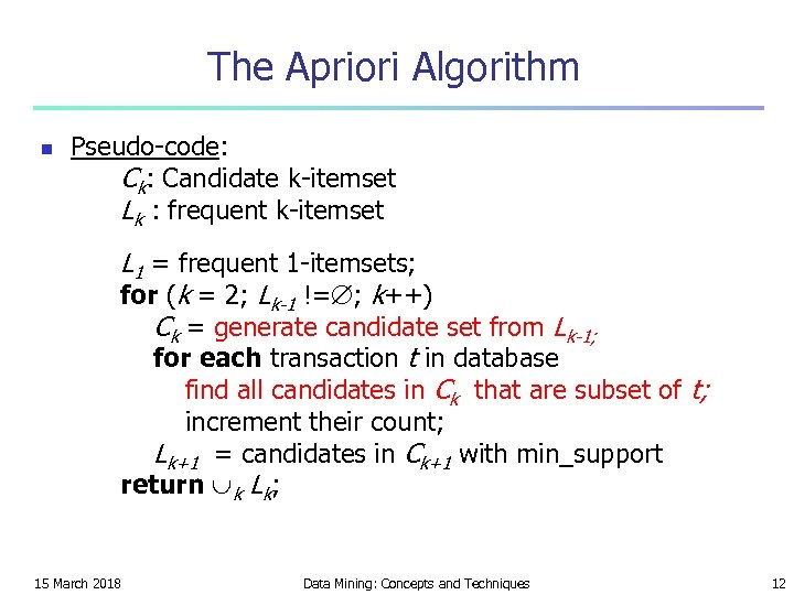 The Apriori Algorithm n Pseudo-code: Ck: Candidate k-itemset Lk : frequent k-itemset L 1
