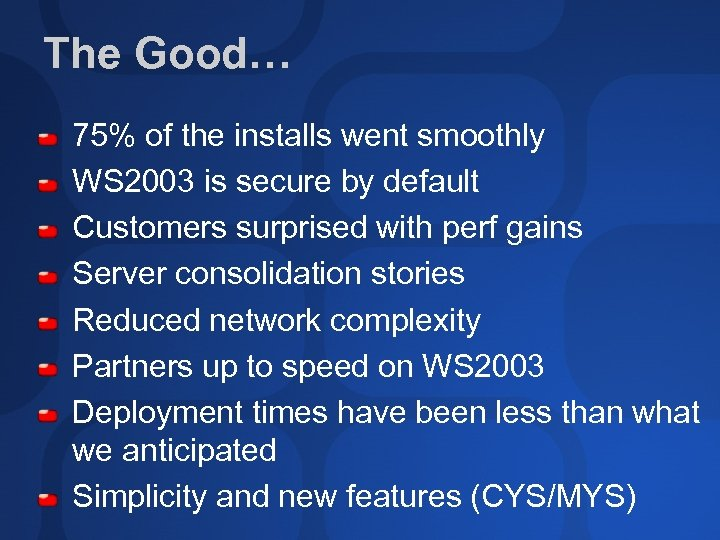 The Good… 75% of the installs went smoothly WS 2003 is secure by default