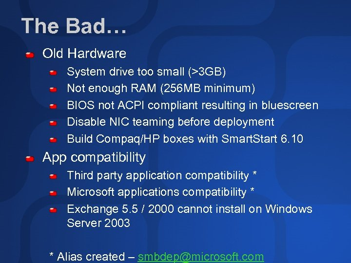 The Bad… Old Hardware System drive too small (>3 GB) Not enough RAM (256