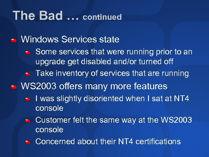 The Bad … continued Windows Services state Some services that were running prior to