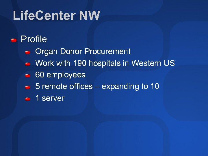 Life. Center NW Profile Organ Donor Procurement Work with 190 hospitals in Western US
