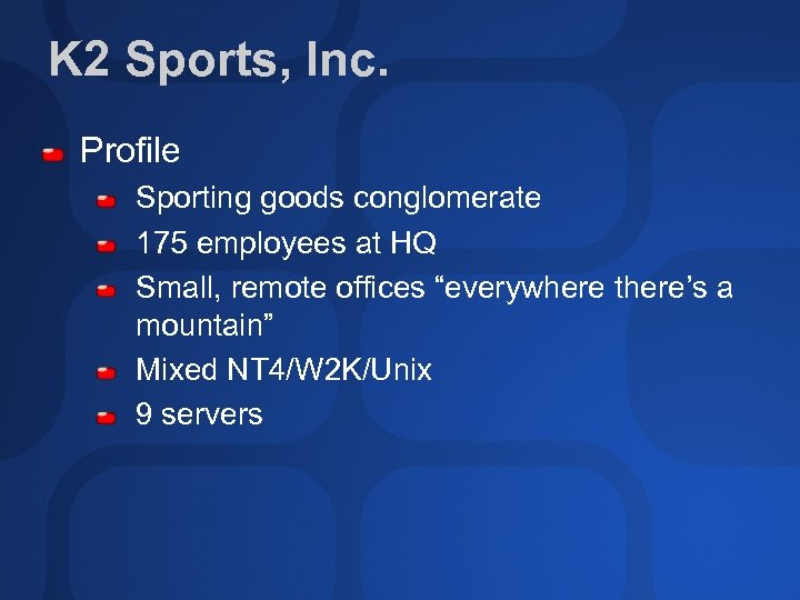 K 2 Sports, Inc. Profile Sporting goods conglomerate 175 employees at HQ Small, remote